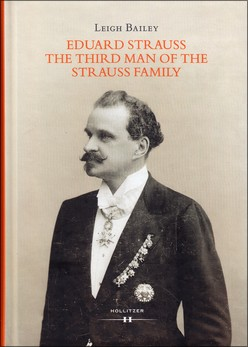 """Eduard Strauss, The Third Man of the Strauss Familiy"". Biografi Leigh Bailey; Hollitzer 2016."